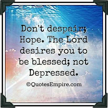 Despair Hope Quotes God Don Blessed Depressed