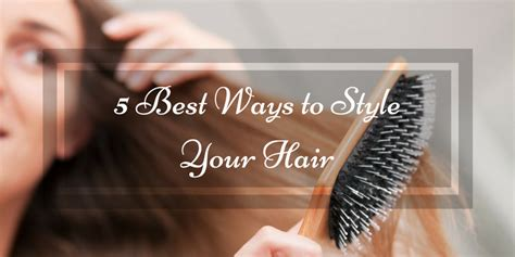 ways to style your hair 5 best ways to style your hair and blush