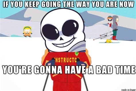 You Re Gonna Have A Bad Time Meme - bad time you re gonna have a bad time know your meme