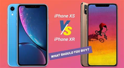 iphone xs vs iphone xr what should you buy