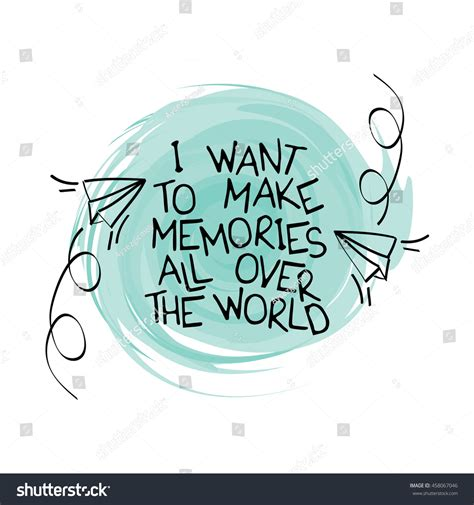 I Want To Make Memories All Over The World Travel