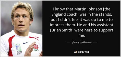 Jonny Wilkinson quote: I know that Martin Johnson [the ...