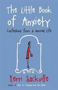 The Little Book Of Anxiety By Kerri Sackville