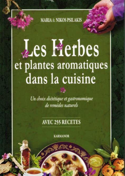 les herbes aromatiques en cuisine livre les herbes et plantes aromatiques dans la cuisine