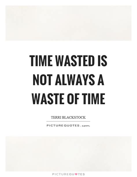 Such A Waste Of Time Quotes