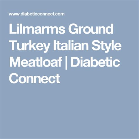 If you are using this as a diabetic recipe (and this recipe is great for those with. Lilmarms Ground Turkey Italian Style Meatloaf | Diabetic Connect | Italian style meatloaf ...