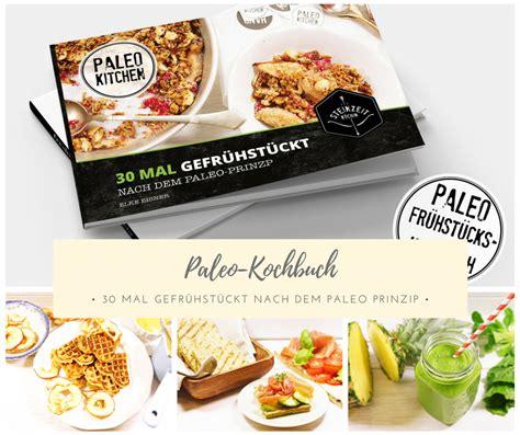Kochbuch Schnelle Gesunde Küche by Paleo Kochbuch Gesunde Rezepte Ohne Gluten Getreidefrei