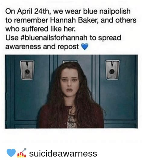 Hannah Baker Memes - on april 24th we wear blue nailpolish to remember hannah baker and others who suffered like her