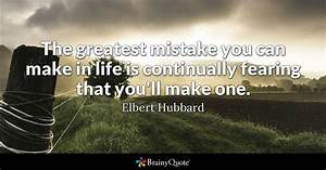 The greatest mistake you can make in life is continually ...