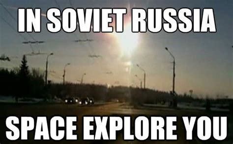 Russia Meme - space explore you in soviet russia know your meme