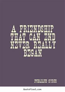 Publilius Syrus picture quote - A friendship that can end ...