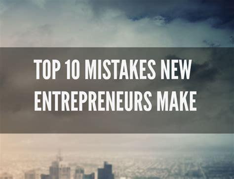 Top 10 Mistakes New Entrepreneurs Make