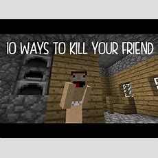 10 Ways To Kill Your Friend In Minecraft Youtube