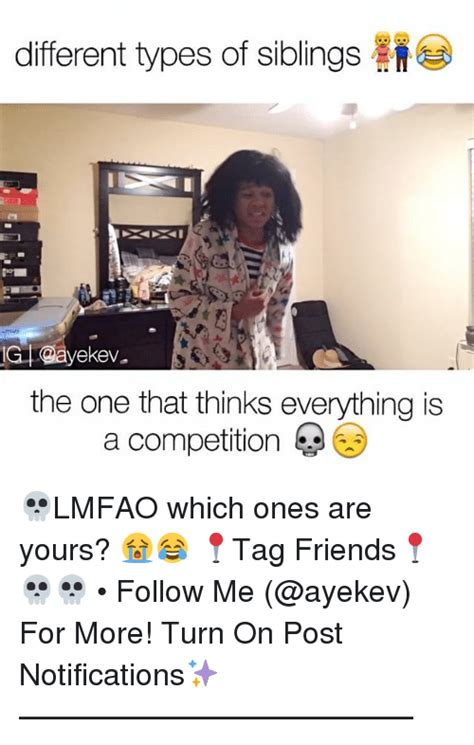 different types of siblings m ig ekev the one that thinks everything is a competition 3 lmfao