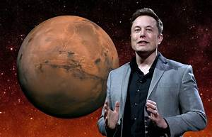 Elon Musk Has Revealed A Plan To Get Humans On Mars In Six ...