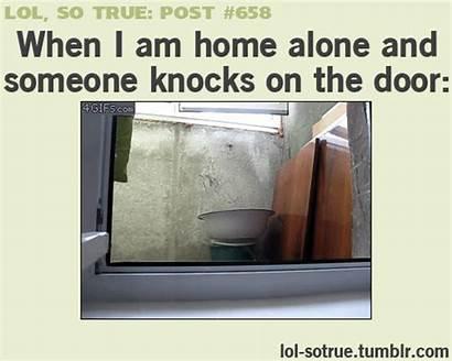 Lol True Door Alone Am Funny Knocks