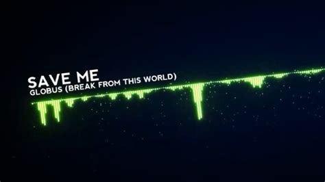 topi save me globus save me from this world hd 1080p