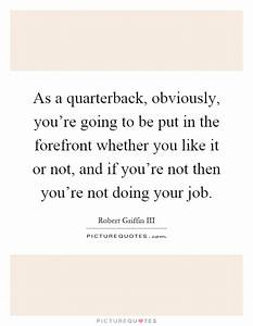 As a quarterback, obviously, you're going to be put in the ...