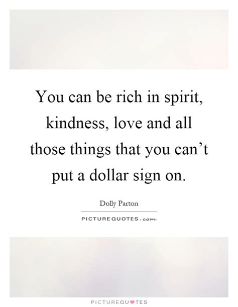 you can be rich in spirit kindness and all those