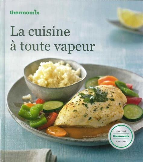 appareil cuisine thermomix livre de recettes quot la cuisine à toute vapeur quot pour