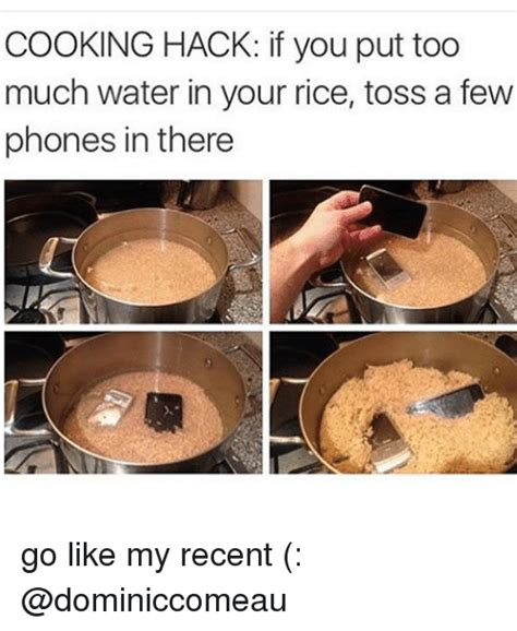 Phone In Rice Meme - cooking hack if you put too much water in your rice toss a few phones in there go like my recent