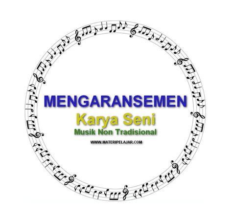 Pengertian seni musik menurut para ahli. Pengertian Mengaransemen Karya Seni Musik Non Tradisional Lengkap Dengan Langkah-Langkahnya ...