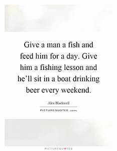 Give a man a fi... Beer Fishing Quotes