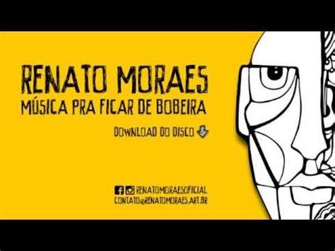 Renato Moraes  Música Pra Ficar De Bobeira (full Album