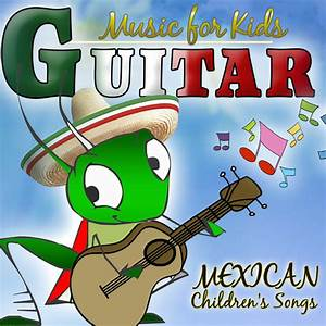 Guitar Music For Kids  Mexican Children U0026 39 S Songs By Antonio