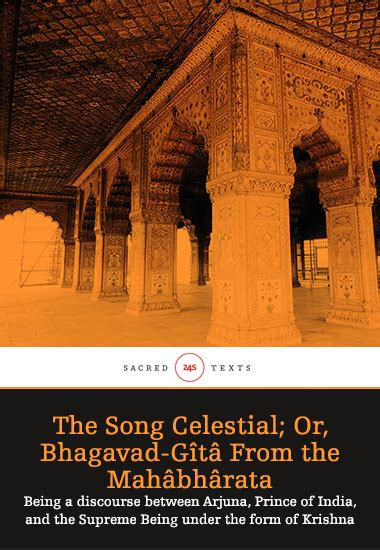 Brook explained, ''and what was interesting about india is that you have a highly developed civilization artistically, and at the same time you. The Song Celestial; Or Bhagavad-Gîtâ (from the Mahâbhârata) - Being a discourse between Arjuna ...