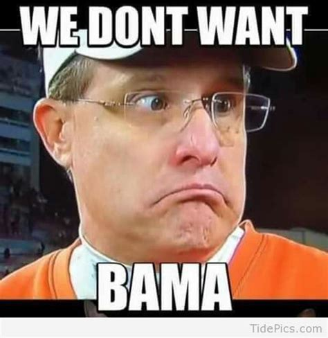 Bama Memes - we don t want bama alabama alabama football and roll tide