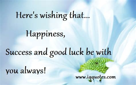 Heres Wishing That Happiness Success And Good Luck Be You