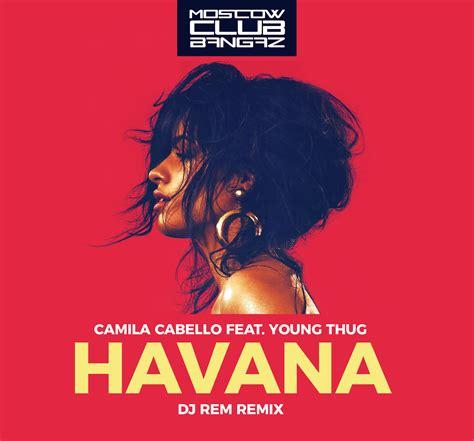 Camila Cabello Feat Young Thug Havana Rem Remix