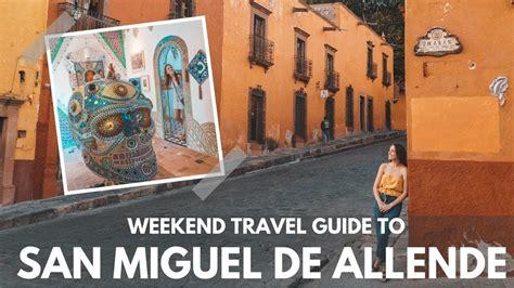 A WEEKEND travel guide to SAN MIGUEL DE ALLENDE, Mexico ...