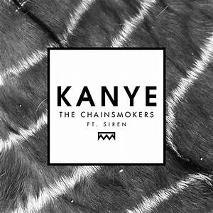 The Chainsmokers ft. Siren - Kanye (Radio Edit)