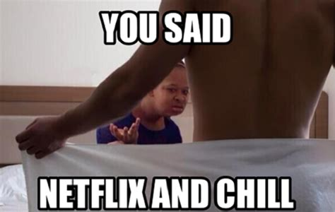 Chill Meme The Best Netflix And Chill Memes Craveonline