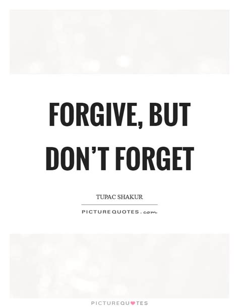 Forgive But Dont Forget Quotes