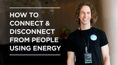 how to connect disconnect from using energy jeffrey allen youtube
