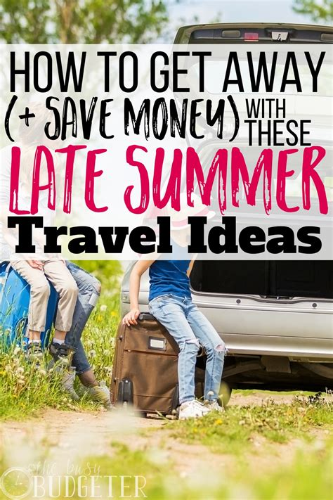 trip ideas last minute trip ideas how to save on summer travel busy budgeter