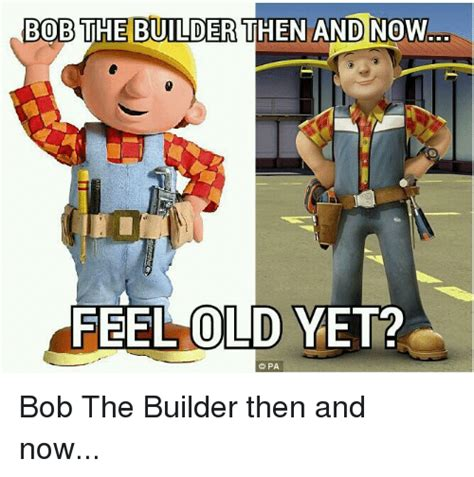 Builder Memes - bob the builder then and now feel cold yet dpa bob the builder then and now cold meme on sizzle