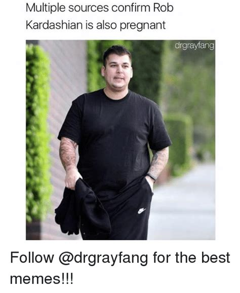 Kim Kardashian Pregnant Meme - multiple sources confirm rob kardashian is also pregnant drgrayfang follow for the best memes