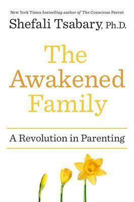 awakened family  revolution  parenting  shefali tsabary