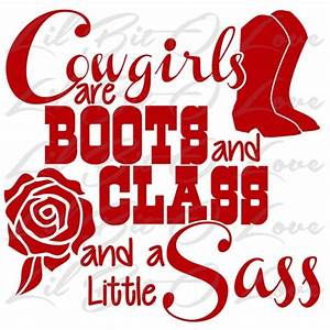 Cowgirls are Boots and Class and a Little Sass Vinyl Decal