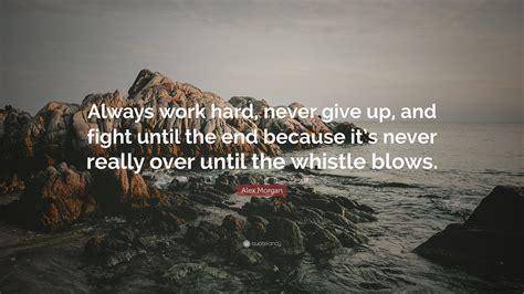 alex morgan quote  work hard  give