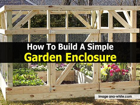 Gardens How To Build by How To Build A Simple Garden Enclosure
