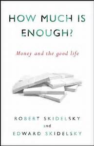 How Much is Enough? Money and the Good Life Robert Skidelsky, Edward Skidelsky 9781590515075