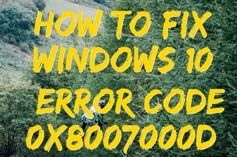 how to fix windows 10 error code 0x8007000d