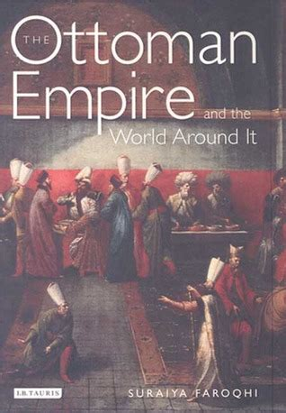 Ottoman Empire Books - the ottoman empire and the world around it by suraiya