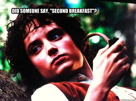 Second Breakfast Meme - did someone say quot second breakfast quot stoned hobbit quickmeme