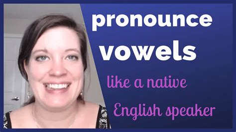 How To Pronounce Long Vowels Like A Native English Speaker